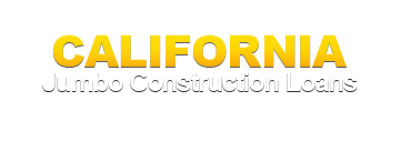 California Jumbo Construction Loans